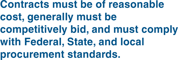 contracts must be of reasonable cost, generally must be competitively bid, and must comply with Federal, state, and local procurement standards