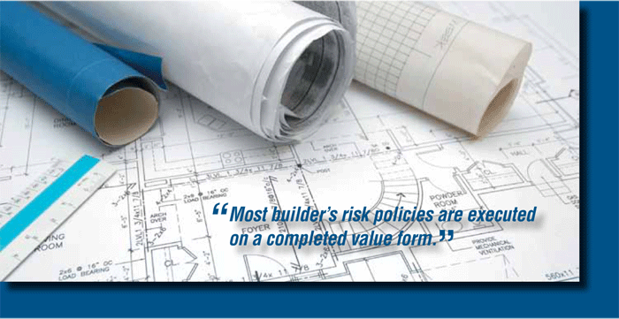 Most builder's risk policies are executed on a completed value form