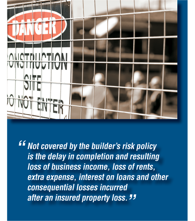 Not covered by the builder's risk policy is the delay in completion and resulting loss of business income