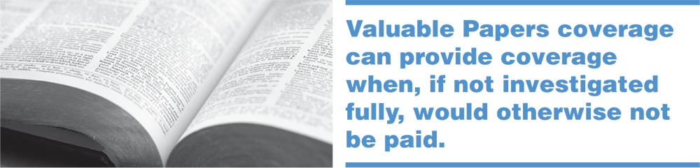 valuable papers coverage can provide coverage when, if not investigated fully, would otherwise not be paid.