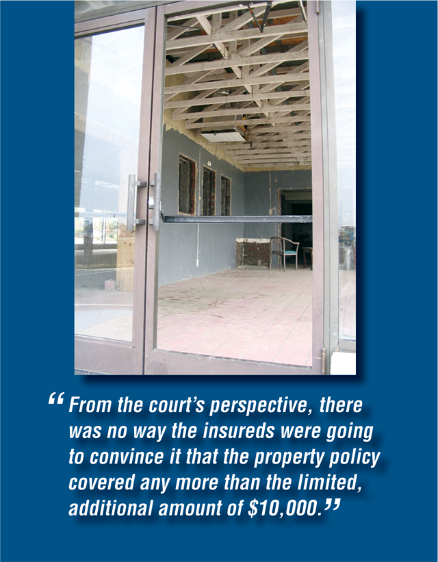 From the court's perspective, there was no way the insureds were going to convince it that the property policy covered any more than the limited, additional amount of $10,000.